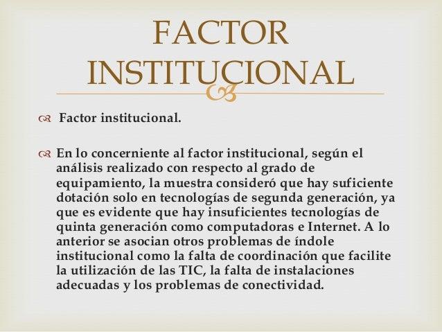 FACTOR       INSTITUCIONAL              Factor institucional. En lo concerniente al factor institucional, según el  aná...