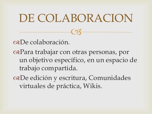DE COLABORACION        De colaboración.Para trabajar con otras personas, por un objetivo específico, en un espacio de t...