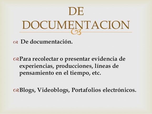 DE   DOCUMENTACION         De documentación.Para recolectar o presentar evidencia de experiencias, producciones, líneas...