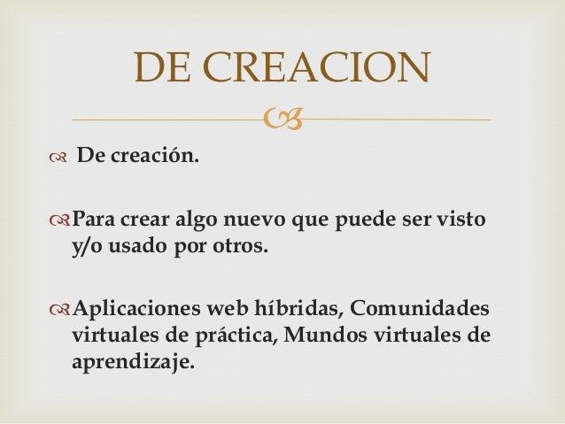 DE CREACION              De creación.Para crear algo nuevo que puede ser visto y/o usado por otros.Aplicaciones web hí...