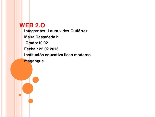 WEB 2.O Integrantes: Laura vides Gutiérrez Maira Castañeda h Grado:10 02 Fecha : 22 02 2013 Institución educativa liceo mo...