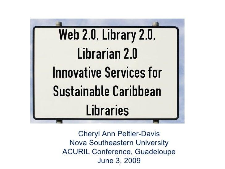 Cheryl Ann Peltier-Davis Nova Southeastern University ACURIL Conference, Guadeloupe June 3, 2009