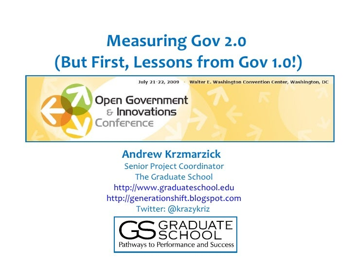 Measuring Gov 2.0 (But First, Lessons from Gov 1.0!)               Andrew Krzmarzick             Senior Project Coordinato...