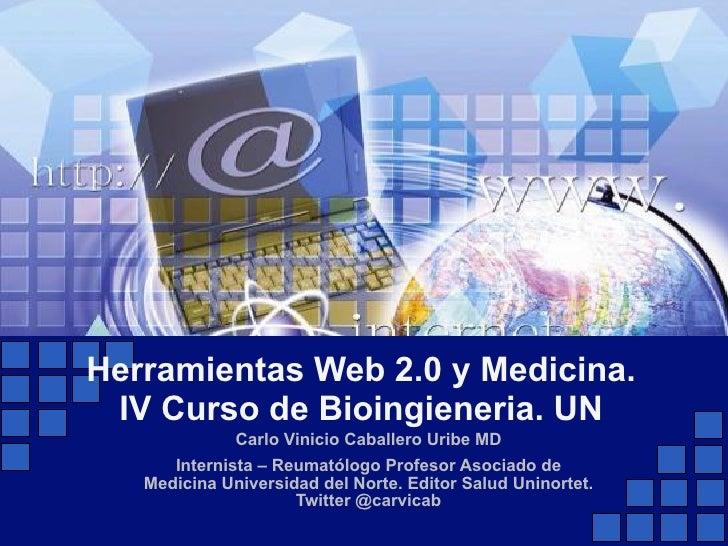 Herramientas Web 2.0 y Medicina. IV Curso de Bioingieneria. UN              Carlo Vinicio Caballero Uribe MD      Internis...