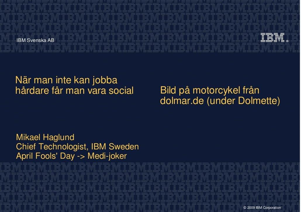 IBM Svenska AB     När man inte kan jobba                                  Bild på motorcykel från hårdare får man vara so...