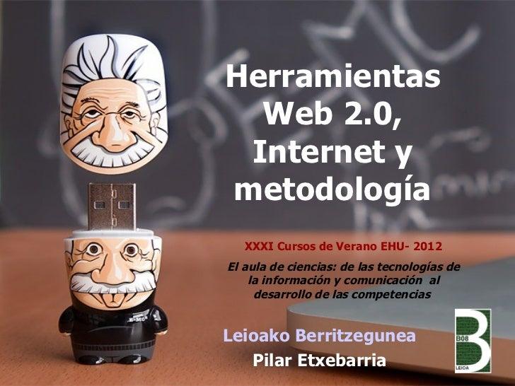 Herramientas  Web 2.0, Internet ymetodología   XXXI Cursos de Verano EHU- 2012El aula de ciencias: de las tecnologías de  ...