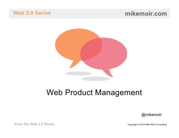 Web 2.0 Series                      mikemoir.com                       Web Product Management                             ...