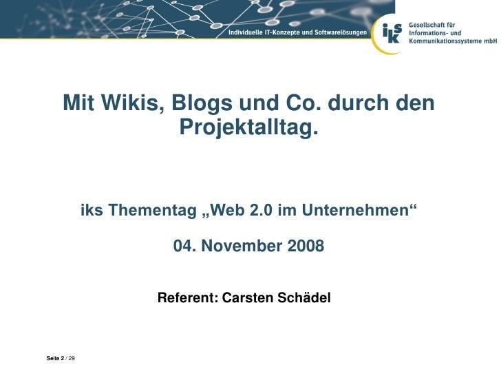 """Mit Wikis, Blogs und Co. durch den                 Projektalltag.               iks Thementag """"Web 2.0 im Unternehmen""""    ..."""