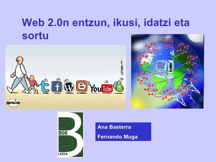 Web 2.0n entzun, ikusi, idatzi eta sortu Ana Basterra Fernando Muga