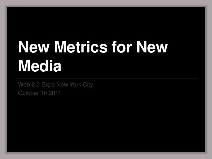 New Metrics for New Media <br />Web 2.0 Expo New York City<br />October 10 2011<br />