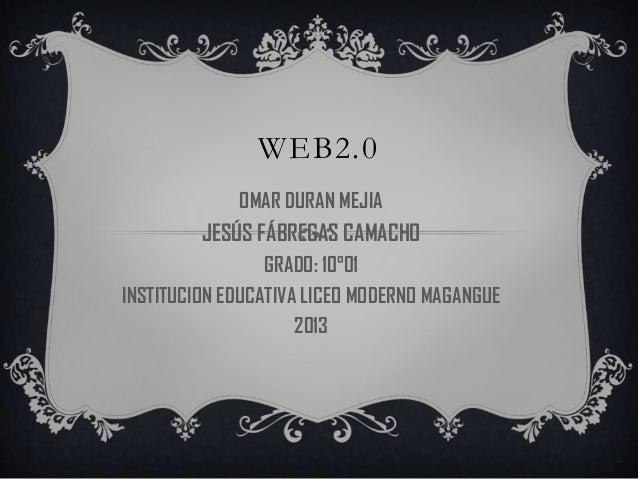 WEB2.0             OMAR DURAN MEJIA         JESÚS FÁBREGAS CAMACHO                 GRADO: 10°01INSTITUCION EDUCATIVA LICEO...