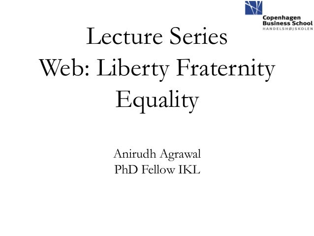Lecture SeriesWeb: Liberty Fraternity       Equality       Anirudh Agrawal       PhD Fellow IKL