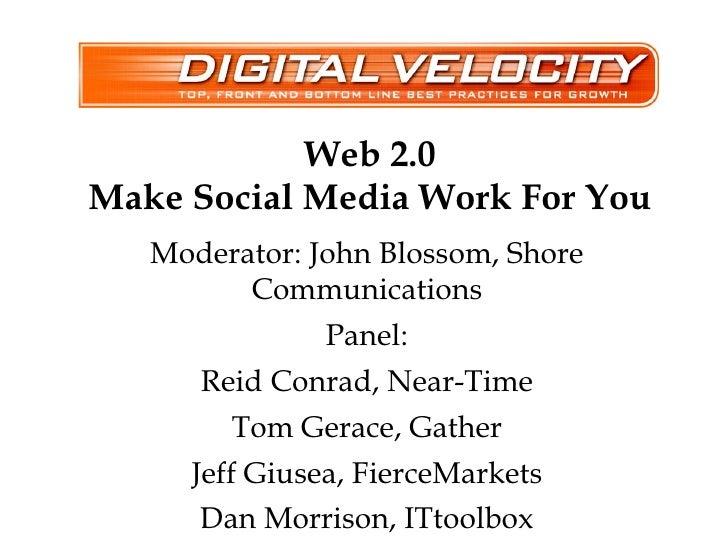 Web 2.0 Make Social Media Work For You Moderator: John Blossom, Shore Communications Panel: Reid Conrad, Near-Time Tom Ger...