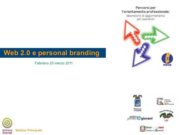 Web 2.0 e personal branding                Fabriano 25 marzo 2011   Stefano Principato