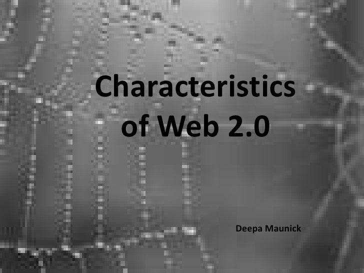 Characteristics of Web 2.0<br />DeepaMaunick<br />