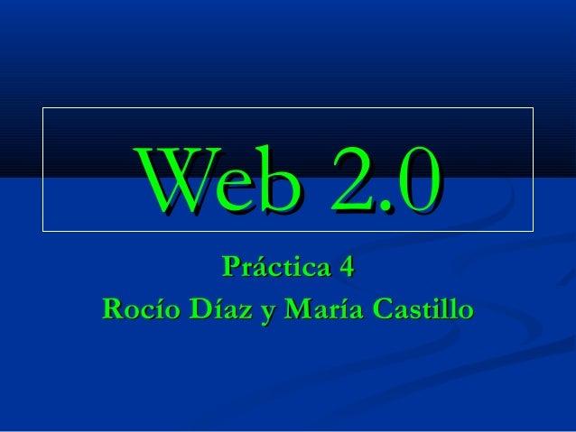 Web 2.0        Práctica 4Rocío Díaz y María Castillo
