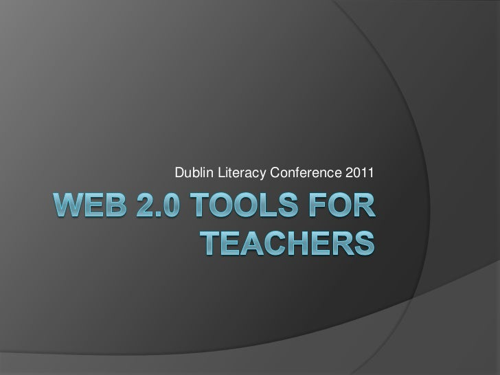 Web 2.0 Tools for teachers<br />Dublin Literacy Conference 2011<br />