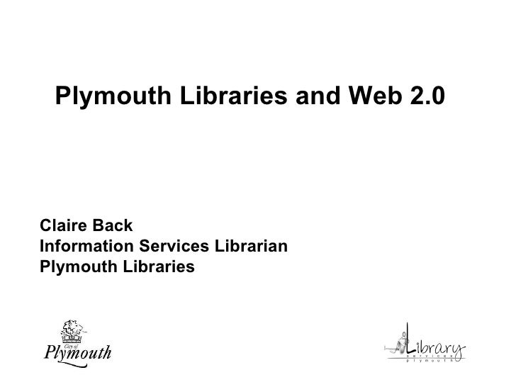 Plymouth Libraries and Web 2.0  Claire Back  Information Services Librarian Plymouth Libraries