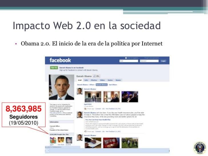 Impacto Web 2.0 en la sociedad<br />Obama 2.0. El inicio de la era de la política por Internet<br />8,363,985<br />Seguido...