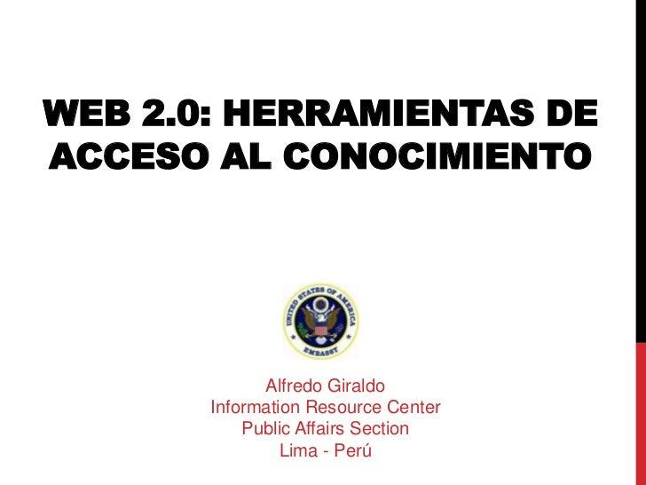 WEB 2.0: HERRAMIENTAS DEACCESO AL CONOCIMIENTO             Alfredo Giraldo       Information Resource Center           Pub...