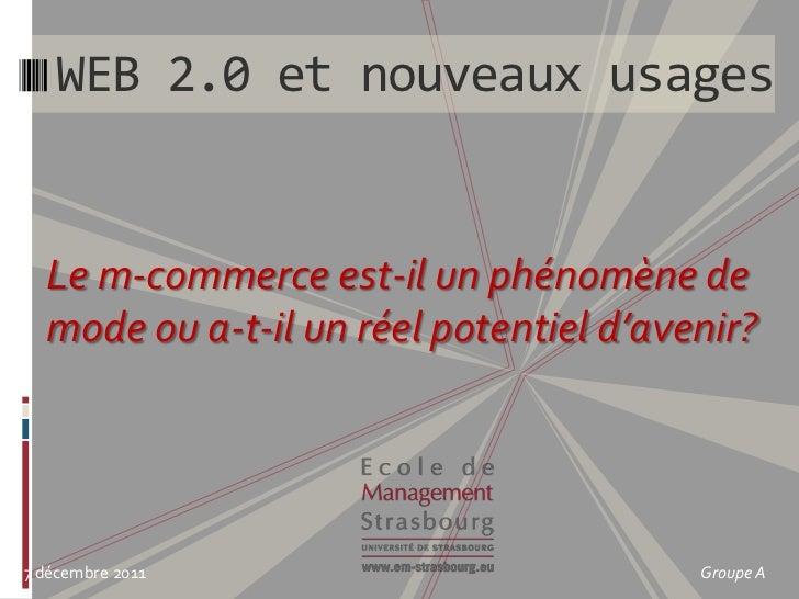 WEB 2.0 et nouveaux usages  Le m-commerce est-il un phénomène de  mode ou a-t-il un réel potentiel d'avenir?7 décembre 201...
