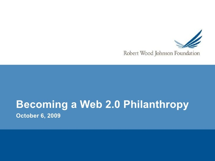 Becoming a Web 2.0 Philanthropy October 6, 2009