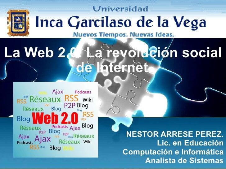 La Web 2.0: La revolución social de Internet   NESTOR ARRESE PEREZ. Lic. en Educación Computación e Informática Analista d...