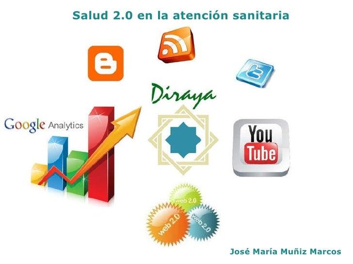 Salud 2.0 en la atención sanitaria José María Muñiz Marcos