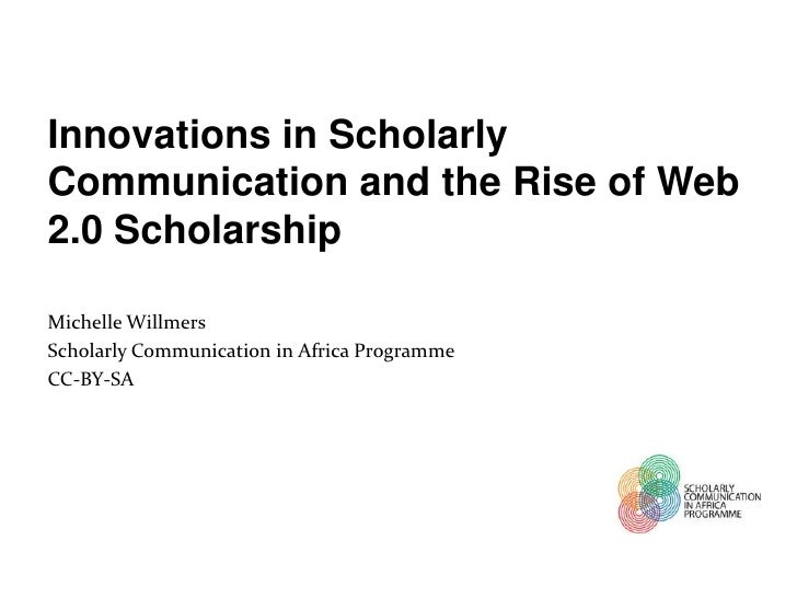 Innovations in ScholarlyCommunication and the Rise of Web2.0 ScholarshipMichelle WillmersScholarly Communication in Africa...