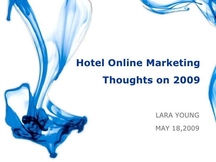 Hotel Online Marketing     Thoughts on 2009                 LARA YOUNG               MAY 18,2009                        LA...