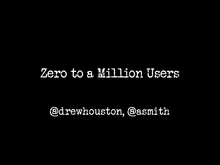 Zero to a Million Users<br />@drewhouston, @asmith<br />