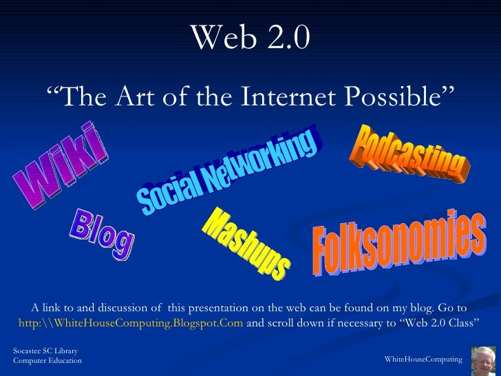 "Web 2.0 "" The Art of the Internet Possible"" A link to and discussion of  this presentation on the web can be found on my b..."
