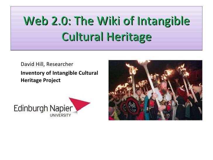 Web 2.0: The Wiki of Intangible Cultural Heritage <ul><li>David Hill, Researcher </li></ul><ul><li>Inventory of Intangible...