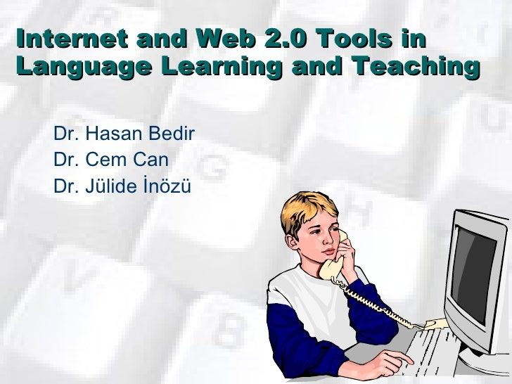 Internet and Web 2.0 Tools in Language Learning and Teaching <ul><li>Dr. Hasan Bedir </li></ul><ul><li>Dr. Cem Can </li></...
