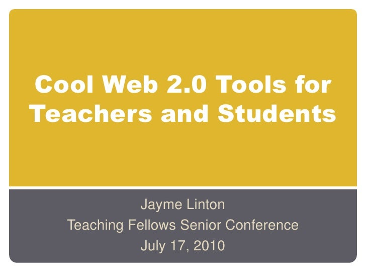 Cool Web 2.0 Tools for Teachers and Students<br />Jayme Linton<br />Teaching Fellows Senior Conference<br />July 17, 2010<...