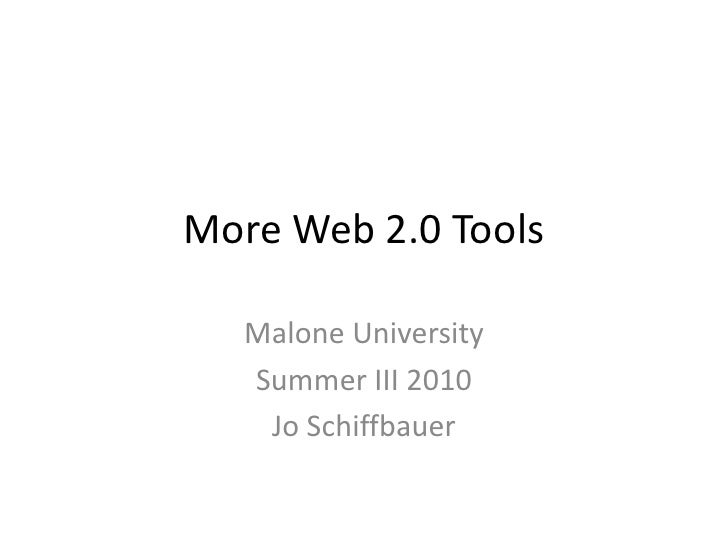 More Web 2.0 Tools<br />Malone University<br />Summer III 2010<br />Jo Schiffbauer<br />