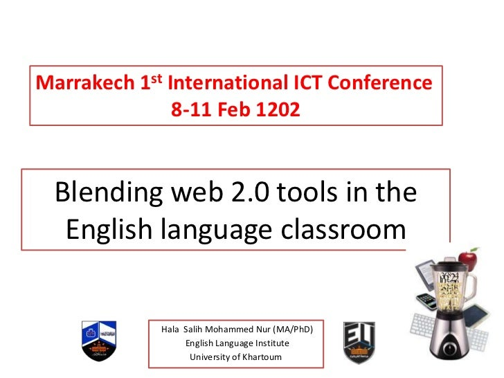 Marrakech 1st International ICT Conference               8-11 Feb 1202  Blending web 2.0 tools in the   English language c...
