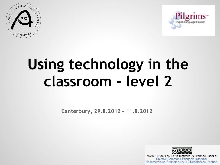 Using technology in the  classroom - level 2    Canterbury, 29.8.2012 - 11.8.2012