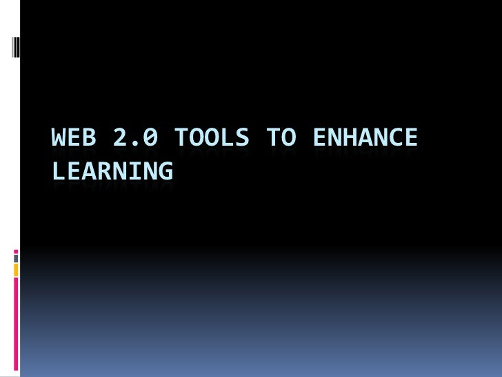 WEB 2.0 TOOLS TO ENHANCE LEARNING