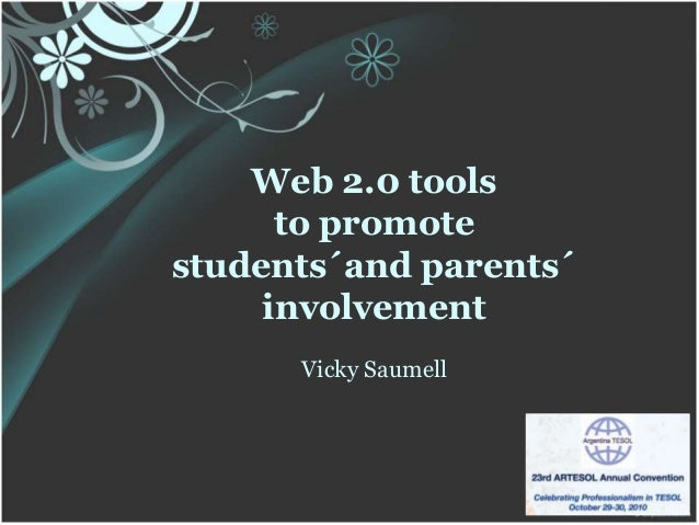 Web 2.0 tools to promote students´and parents´ involvement Vicky Saumell
