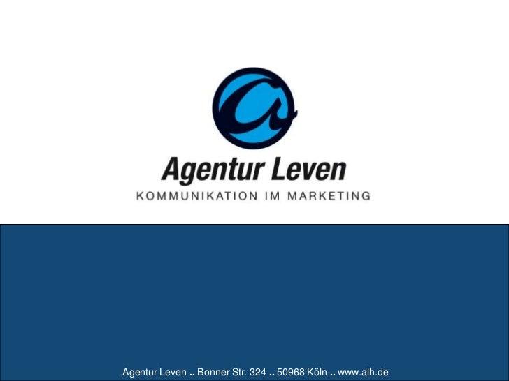 Agentur Leven .. Bonner Str. 324 .. 50968 Köln .. www.alh.de