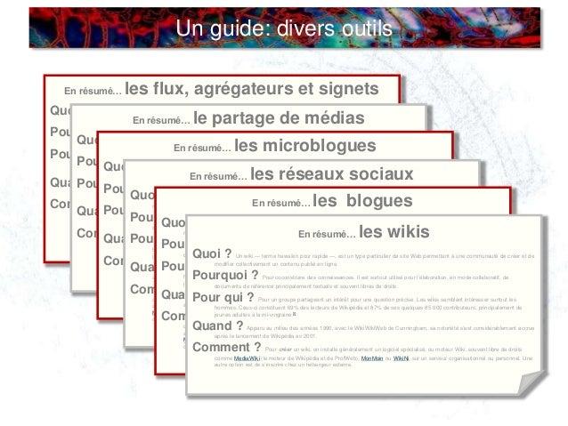 Un guide: divers outils En résumé… les flux, agrégateurs et signets Quoi ? Un wiki — terme hawaïen pour rapide —, est un t...