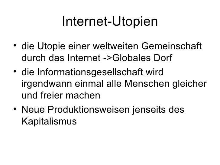 Internet-Utopien <ul><li>die Utopie einer weltweiten Gemeinschaft durch das Internet ->Globales Dorf </li></ul><ul><li>die...