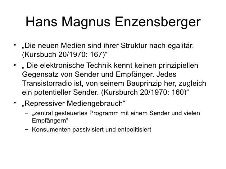"""Hans Magnus Enzensberger <ul><li>"""" Die neuen Medien sind ihrer Struktur nach egalitär. (Kursbuch 20/1970: 167)"""" </li></ul>..."""