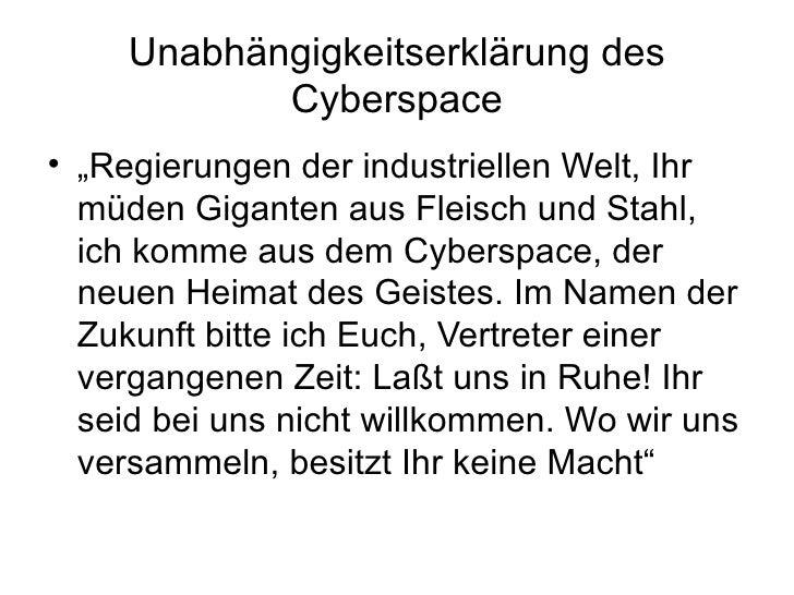 """Unabhängigkeitserklärung des Cyberspace <ul><li>"""" Regierungen der industriellen Welt, Ihr müden Giganten aus Fleisch und S..."""