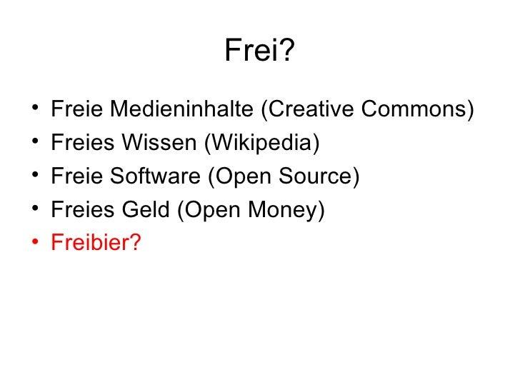 Frei? <ul><li>Freie Medieninhalte  (Creative Commons) </li></ul><ul><li>Freies Wissen (Wikipedia) </li></ul><ul><li>Freie ...