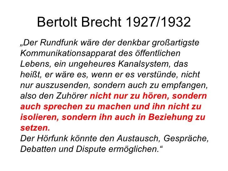 """Bertolt Brecht 1927/1932 <ul><ul><li>"""" Der Rundfunk wäre der denkbar großartigste Kommunikationsapparat des öffentlichen L..."""