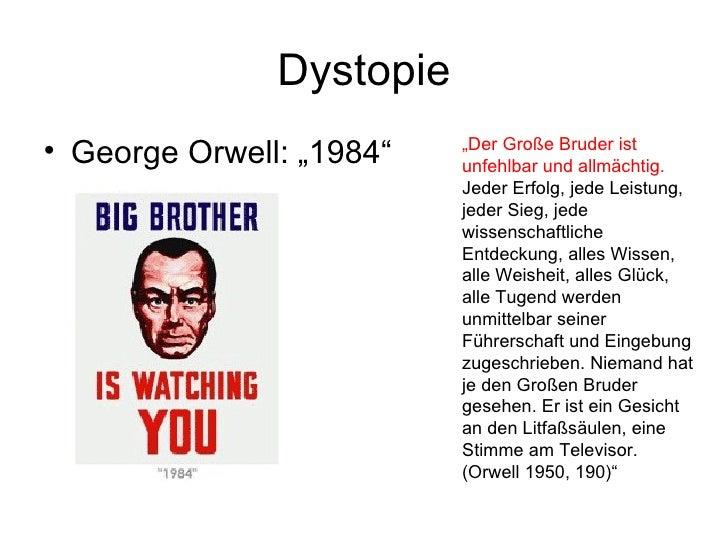 """Dystopie <ul><li>George Orwell: """"1984"""" </li></ul>"""" Der Große Bruder ist unfehlbar und allmächtig.  Jeder Erfolg, jede Leis..."""