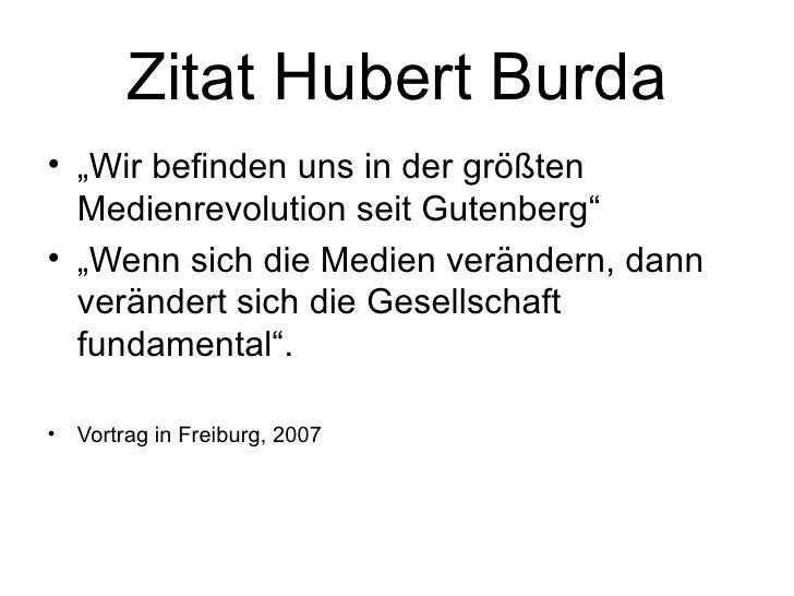 """Zitat Hubert Burda <ul><li>"""" Wir befinden uns in der größten Medienrevolution seit Gutenberg"""" </li></ul><ul><li>"""" Wenn sic..."""