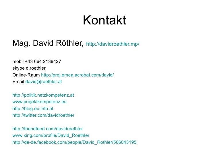 Kontakt <ul><li>Mag. David Röthler,  http://davidroethler.mp/   </li></ul><ul><li>mobil +43 664 2139427 </li></ul><ul><li>...